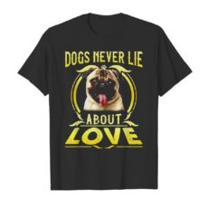 Pug Dogs never lie about love Unisex Tshirt