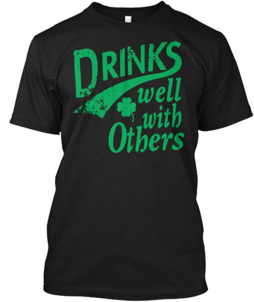 Drinks Well With Other Irish St Patrick S Day Unisex Tshirt