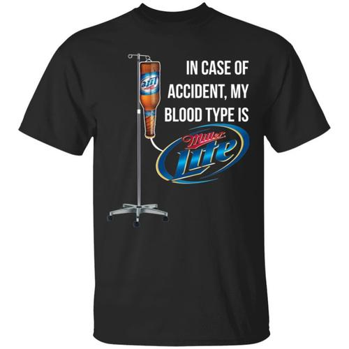 In Case Of Accident My Blood Type Is Miller Lite T-Shirt Unisex Tshirt