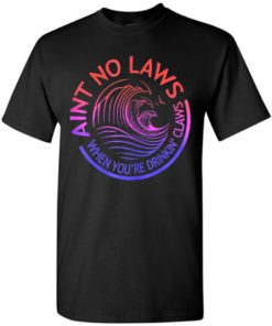 Trending Funny Aint No Laws When Youre Drinking Claws Unisex Tshirt