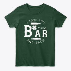 I Love You To The Bar And Back Clover Unisex Tshirt