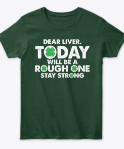 Dear Liver Today Will Be A Rough One Unisex Tshirt