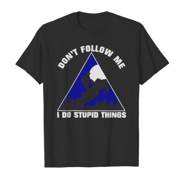 Don't follow me I do stupid things snowboarding Unisex Tshirt