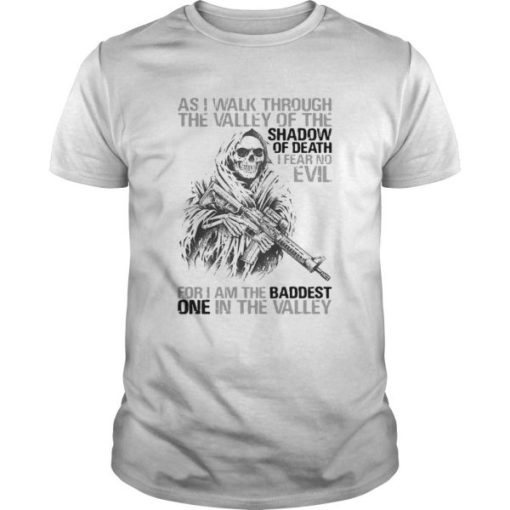 As I Walk Through The Valley Of The Shadow Of Death I Fear No Evil For I Am The Baddest One In The Unisex Tshirt