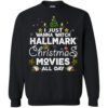 I Just Wanna Watch Hallmark Christmas Movies All Day Sweatshirt Unisex Tshirt