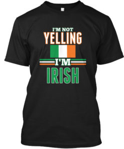 I'm Not Yelling I'm Irish  Unisex Tshirt