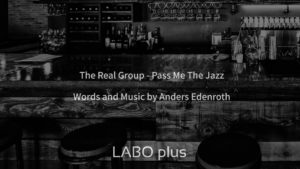 The Real Group - Pass Me The Jazz  【LABO plus】