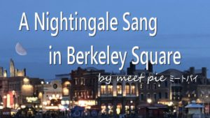 A Nightingale Sang in Berkeley Square   by meet pie  ミートパイ
