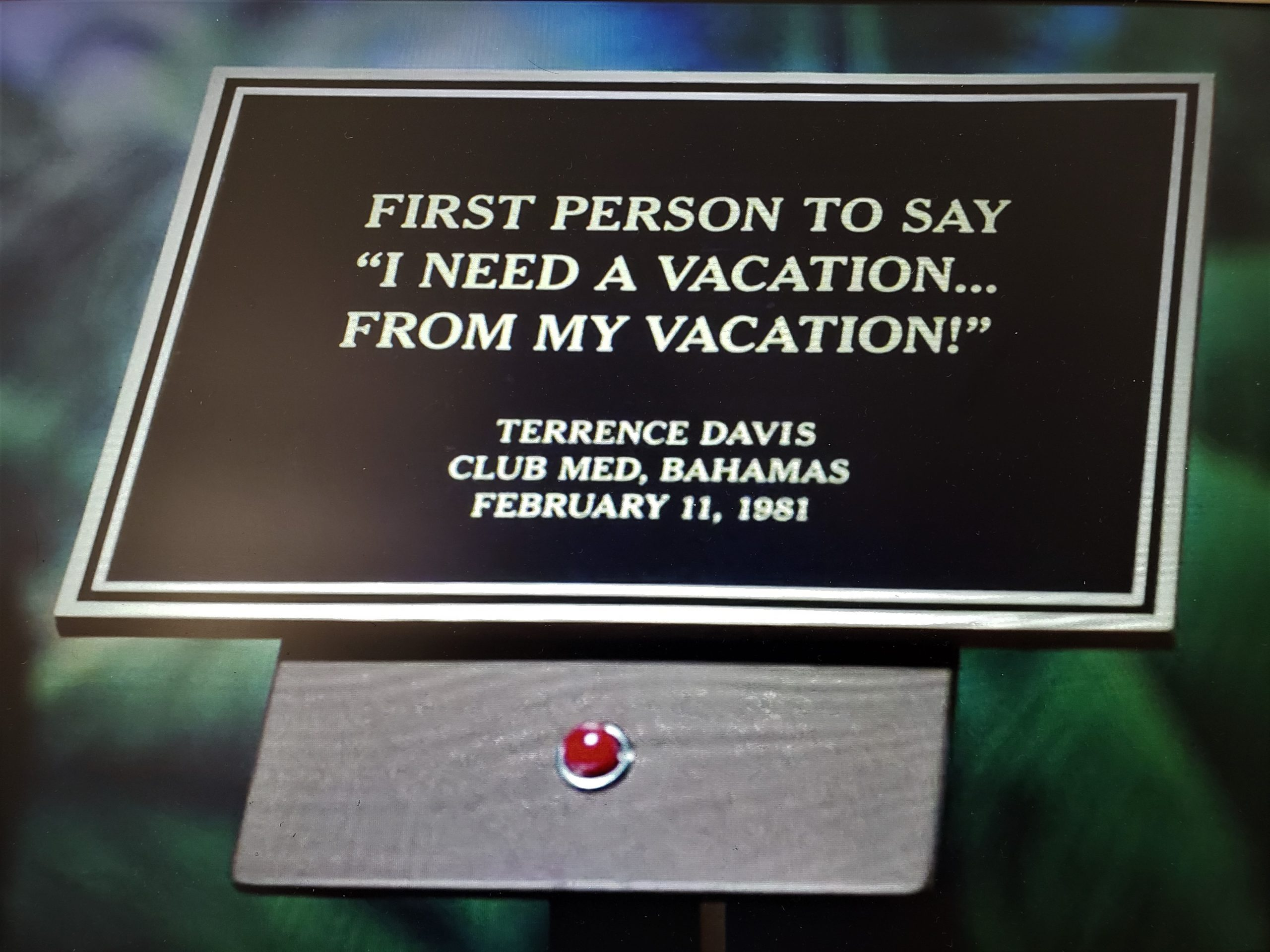 "A museum exhibit in the Bad Place, where it records the first moment in human history when someone has said ""I need a vacation from my vacation!"""