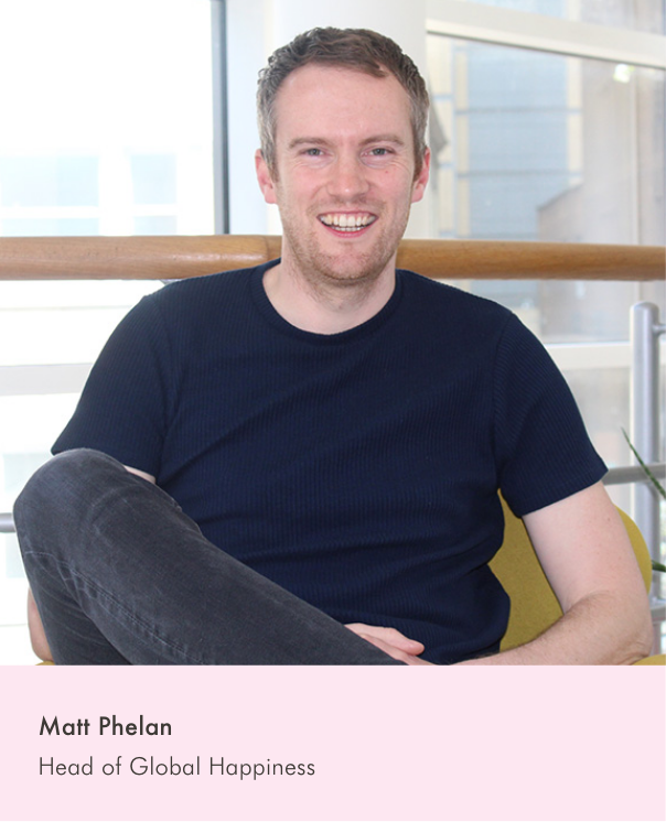 Matt Phelan - Head of Global Happiness