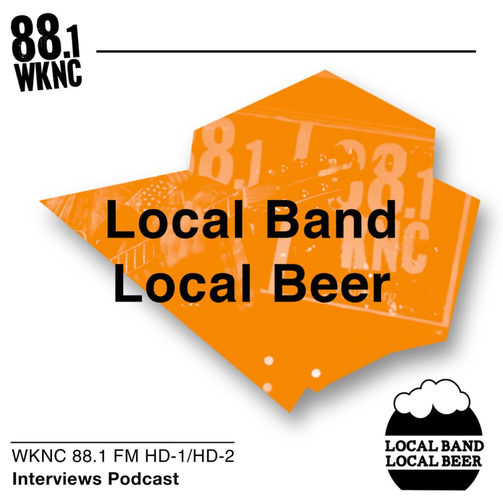 Local Band Local Beer WKNC 88.1 FM HD-1/HD-2 interviews podcast