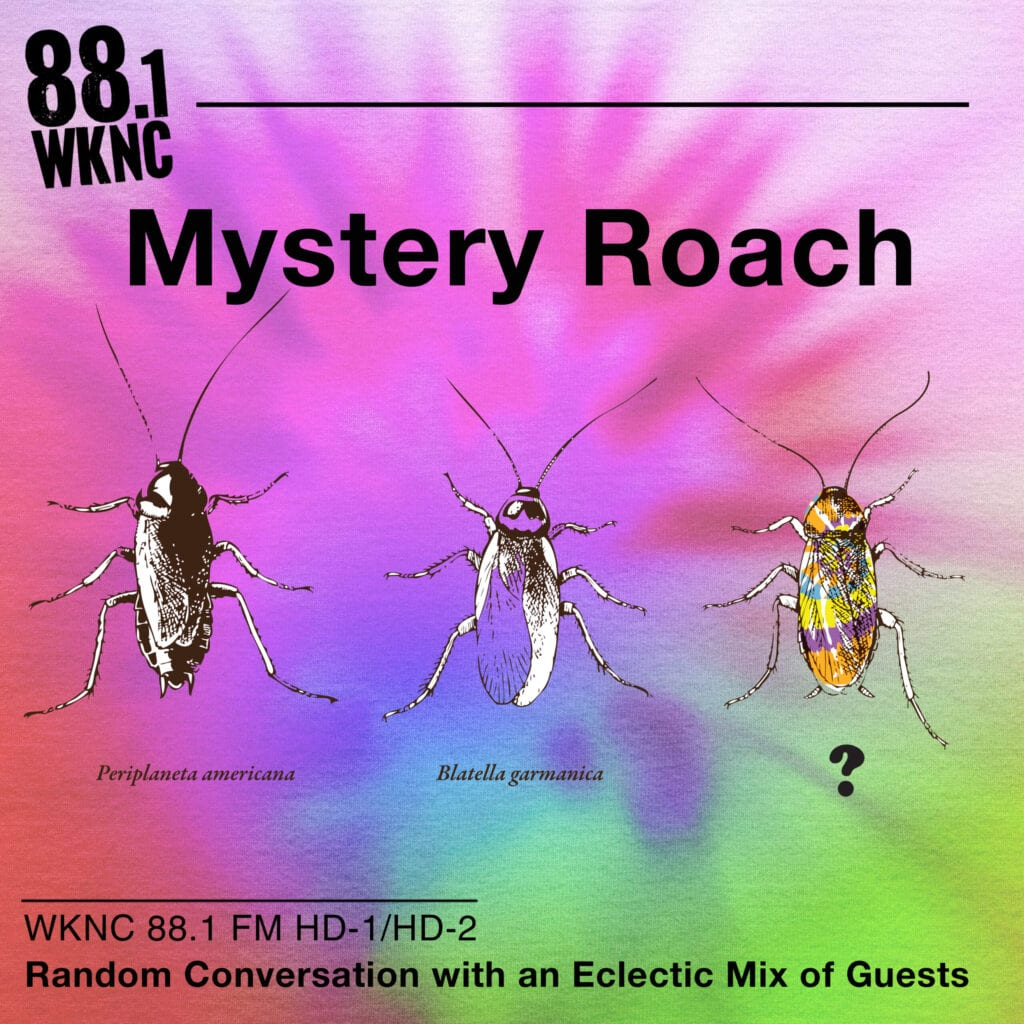 Mystery Roach WKNC 88.1 FM HD-1/HD-2 random conversation with an eclectic mix of guests