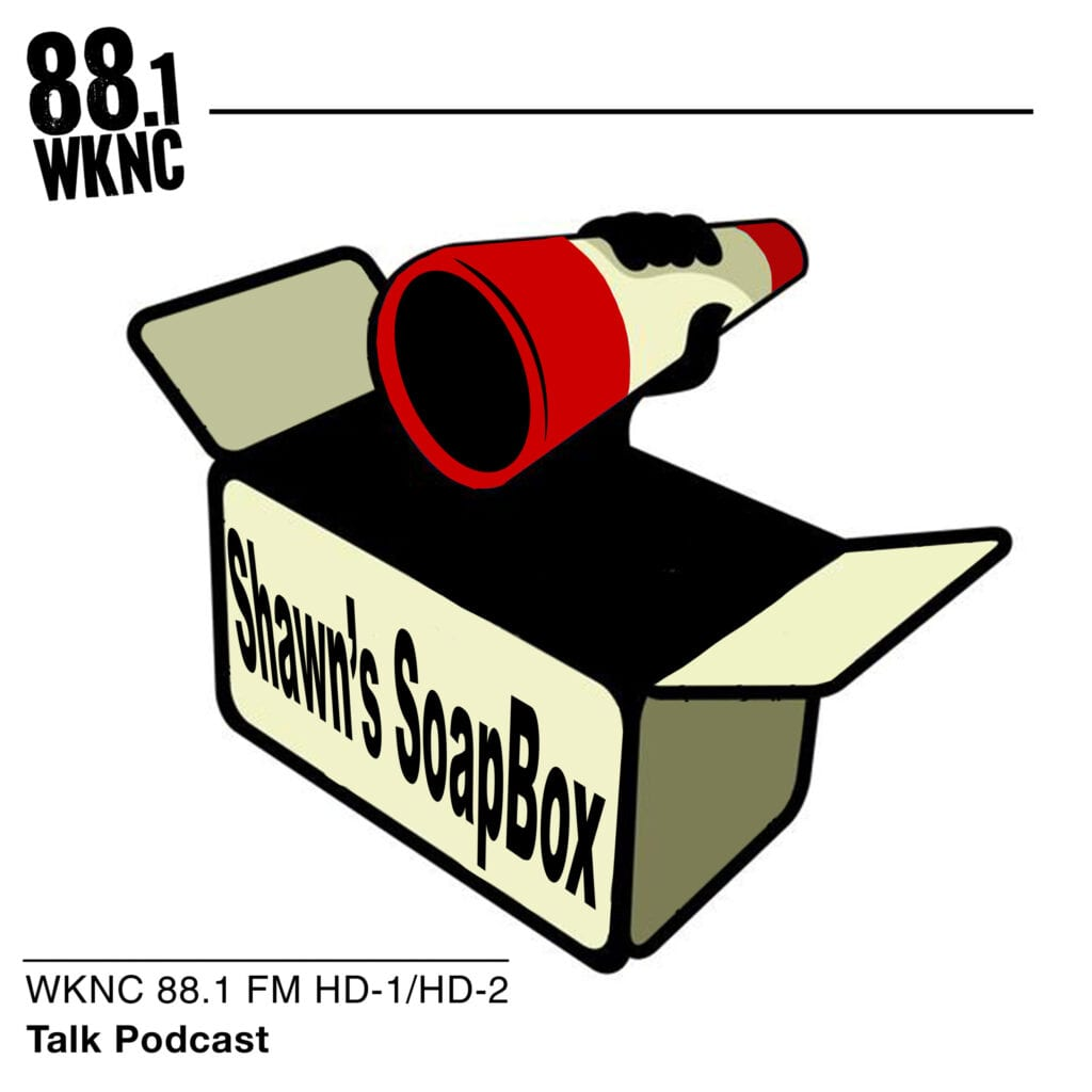 Shawn's SoapBox WKNC 88.1 FM HD-1/HD-2 talk podcast