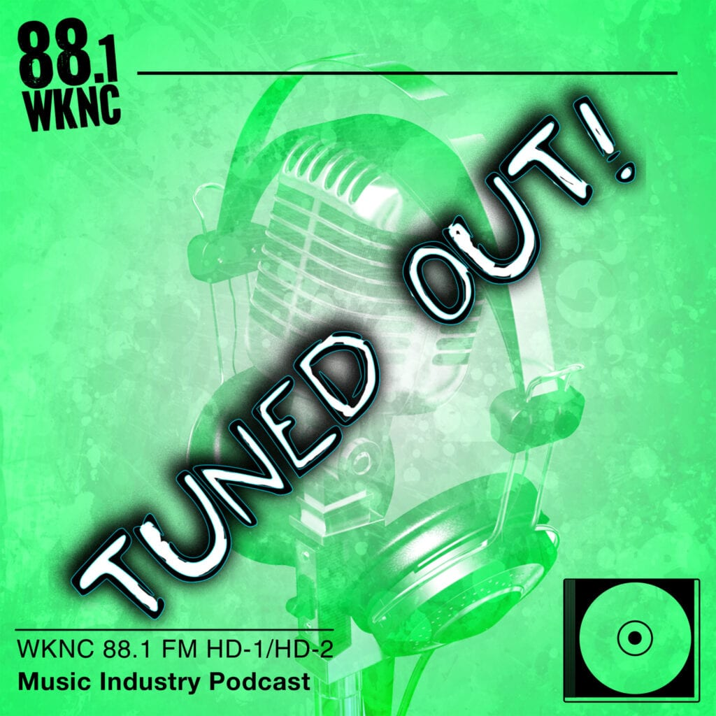 Tuned Out WKNC 88.1 FM HD-1/HD-2 music industry podcast