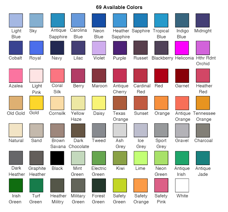 69 possible available colors from Gildan, except for Carolina Blue Go Pack!