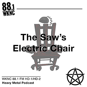 The Saw's Electric Chair WKNC 88.1 FM HD-1/HD-2 heavy metal podcast
