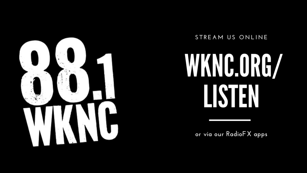 Stream us online wknc.org or via our RadioFX apps