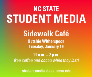NC State Student Media Sidewalk Cafe outside Witherspoon on Tuesday, January 19 from 11 a.m. to 2 p.m. Free coffee and cocoa while they last.