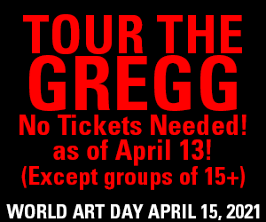 Tour the Gregg. No tickets needed! as of April 13! (Except groups of 15+) World Art Day April 15, 2021.