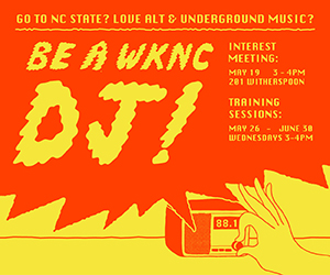 Go to NC State? Love alt and underground music? Be a WKNC DJ! Interest meeting: May 19 from 3-4 p.m. Training sessions: May 26-June 30, Wednesdays from 3-4 p.m.
