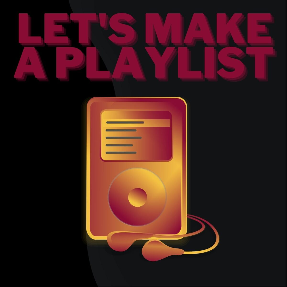"""Red and Yellow Ipod in the foreground, plain black background. Red text that says """"Let's make a playlist"""""""