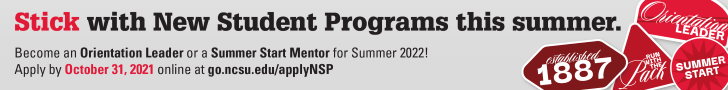 Stick with New Student Programs this summer. Become an orientation leader or a summer start mentor for summer 2022! Apply by October 31, 2021 online at go.ncsu.edu/applyNSP
