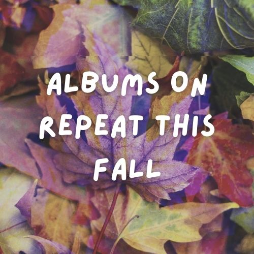 """Glitch-edited photo of leaves. White text in the center of the photo that reads """"Albums on repeat this fall"""""""