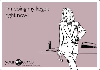 kegels right now