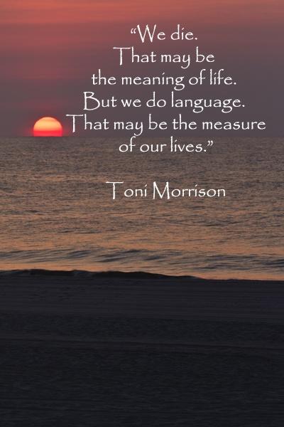 Toni Morrison Quote we die
