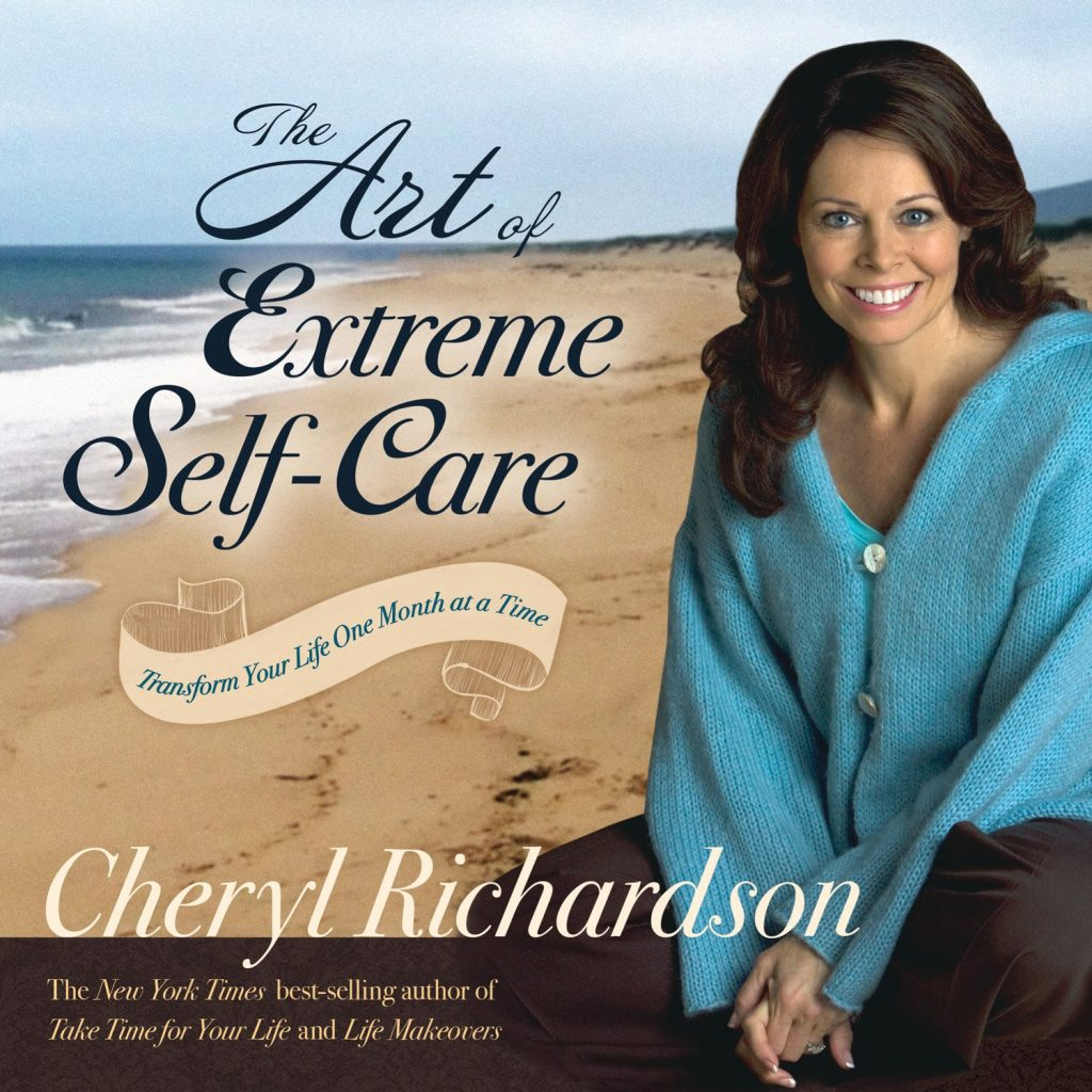 Art of Extreme Self-Care by Cheryl Richardson