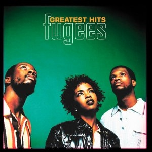 Fugees, Greatest Hits.