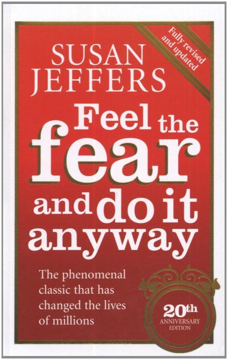 Feel the Fear by Susan Jeffers