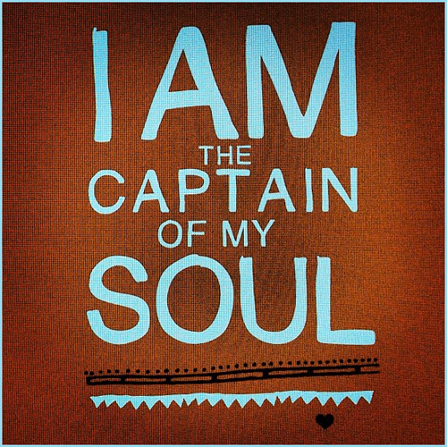 I am the Captain of My Soul...