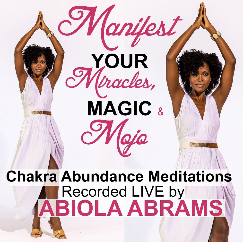 Manifest Your Miracles, Magic & Mojo! (Chakra Abundance Meditations)