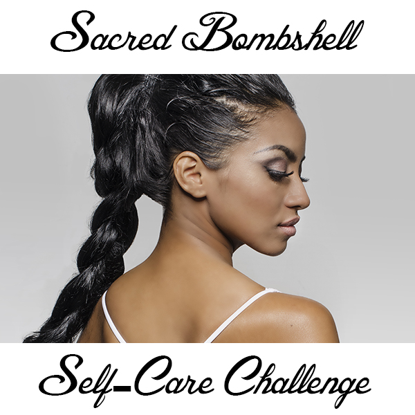 Sacred Bombshell Self-Care Challenge: 10 Days of Self-Devotion and Self-Love! Are You In?