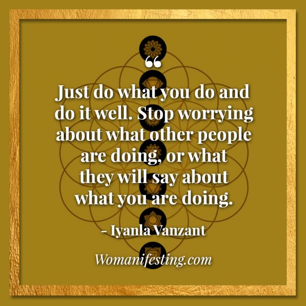 "Just do what you do and do it well. Stop worrying about what other people are doing, or what they will say about what you are doing. Iyanla Vanzant Quotes! 33 Inspiring ""Fix My Life"" Lessons to Motivate You Inspirational Quote"