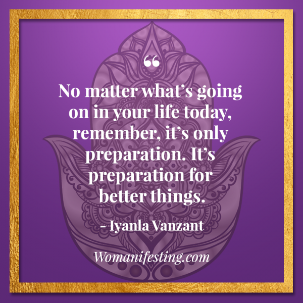 "No matter what's going on in your life today, remember, it's only preparation. It's preparation for better things. Iyanla Vanzant Quotes! 33 Inspiring ""Fix My Life"" Lessons to Motivate You Inspirational Quote"