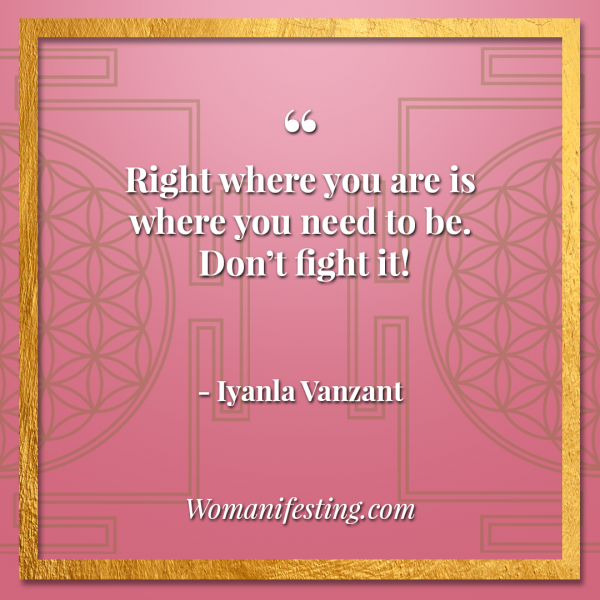 "Right where you are is where you need to be. Don't fight it! Iyanla Vanzant Quotes! 33 Inspiring ""Fix My Life"" Lessons to Motivate You Inspirational Quote"
