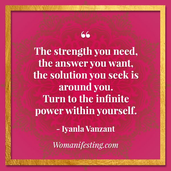 "The strength you need, the answer you want, the solution you seek is around you. Turn to the infinite power within yourself. Iyanla Vanzant Quotes! 33 Inspiring ""Fix My Life"" Lessons to Motivate You Inspirational Quote"