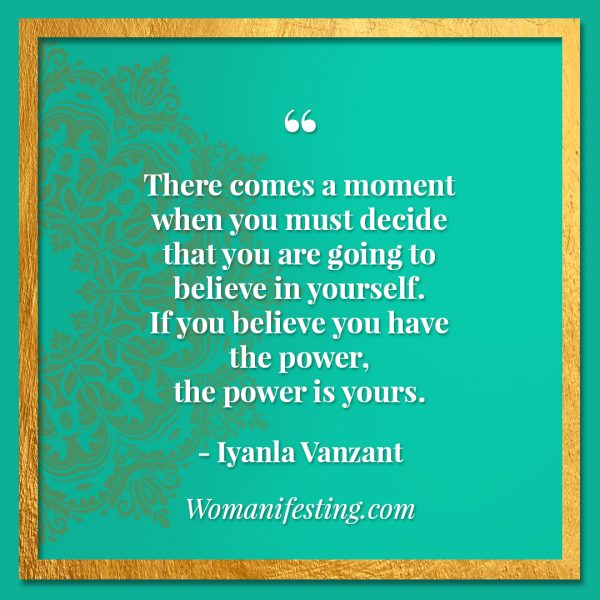 "There comes a moment when you must decide that you are going to believe in yourself. If you believe you have the power, the power is yours. Iyanla Vanzant Quotes! 33 Inspiring ""Fix My Life"" Lessons to Motivate You Inspirational Quote"