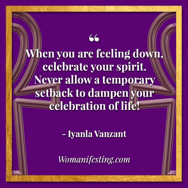 "When you are feeling down, celebrate your spirit. Never allow a temporary setback to dampen your celebration of life! Iyanla Vanzant Quotes! 33 Inspiring ""Fix My Life"" Lessons to Motivate You Inspirational Quote"