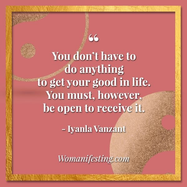 "You don't have to do anything to get your good in life. You must, however, be open to receive it. Iyanla Vanzant Quotes! 33 Inspiring ""Fix My Life"" Lessons to Motivate You Inspirational Quote"