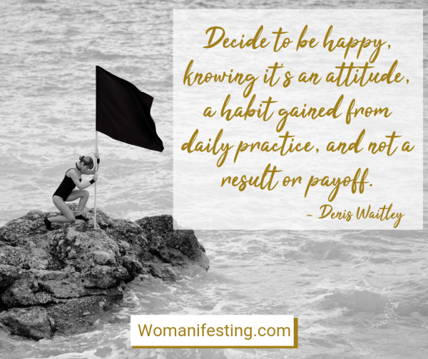 Decide to be happy, knowing it's an attitude, a habit gained from daily practice, and not a result or payoff. Happy Inspirational Quote