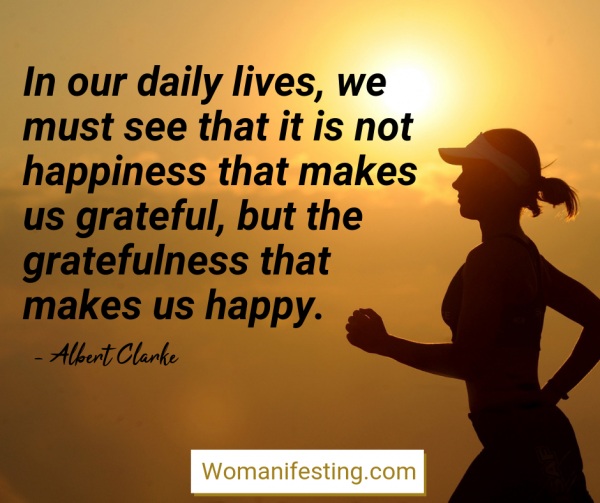 In our daily lives, we must see that it is not happiness that makes us grateful, but the gratefulness that makes us happy. Happy Inspirational Quote
