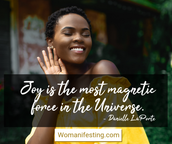 Joy is the most magnetic force in the Universe. Happy Inspirational Quote