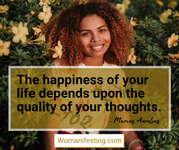 The happiness of your life depends upon the quality of your thoughts. Happy Inspirational Quote