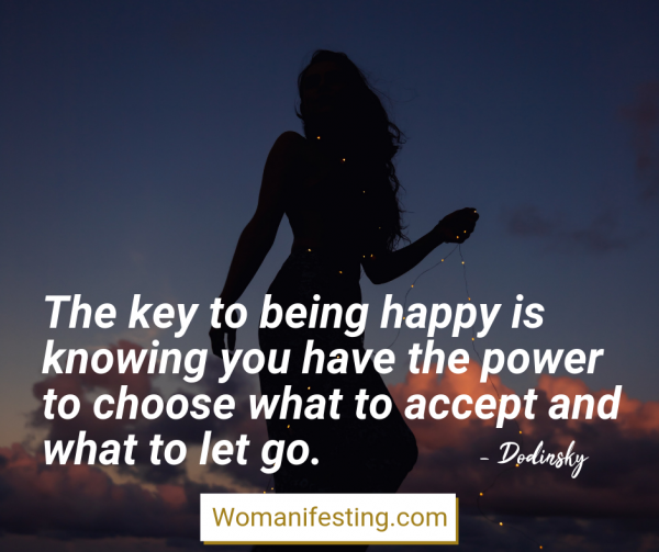 The key to being happy is knowing you have the power to choose what to accept and what to let go. Happy Inspirational Quote