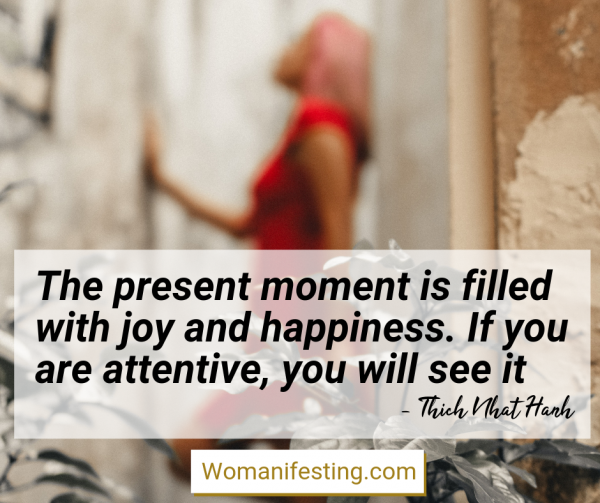 The present moment is filled with joy and happiness. If you are attentive, you will see it Happy Inspirational Quote
