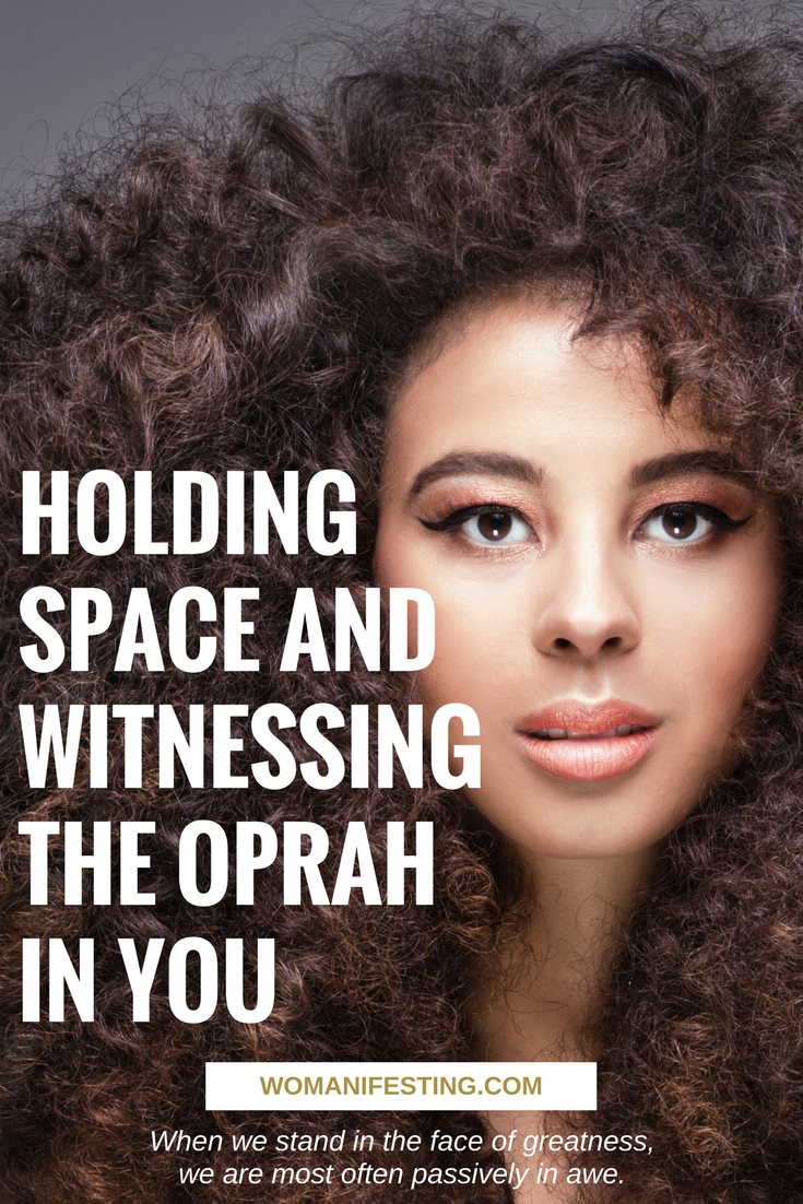 Holding Space and Witnessing the Oprah in You