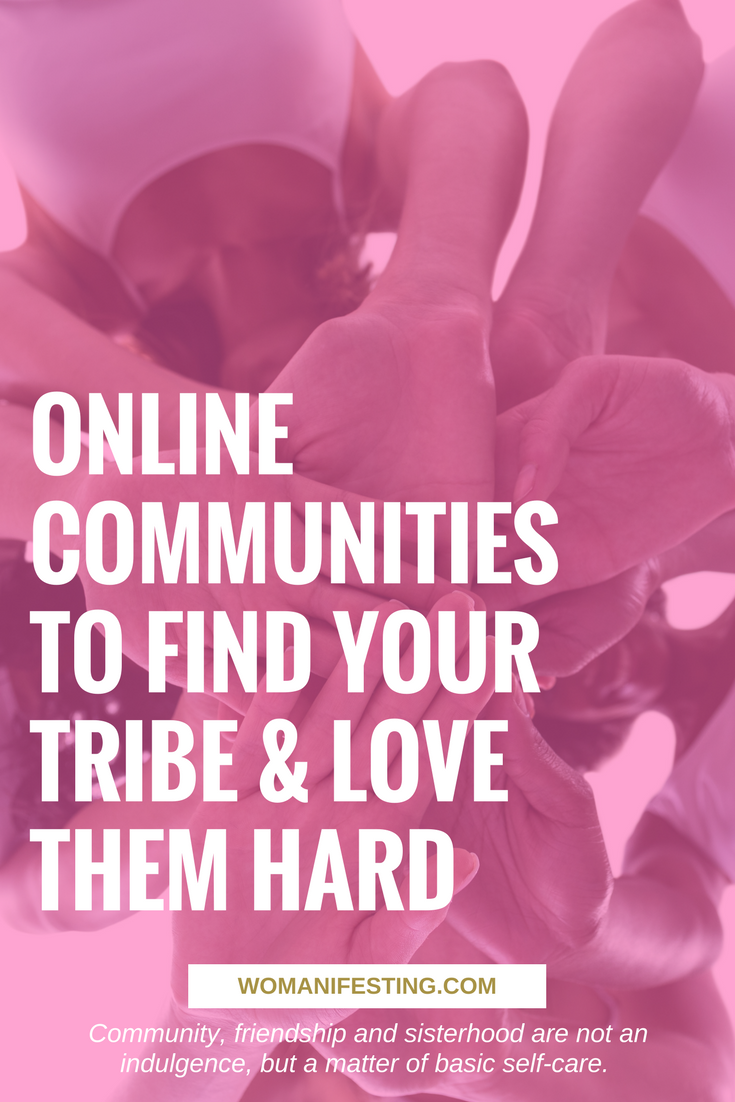 ONLINE COMMUNITIES TO FIND YOUR TRIBE & LOVE THEM HARD